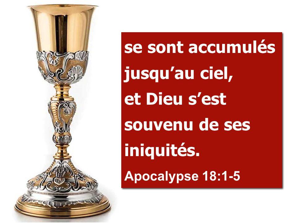se sont accumulés jusqu'au ciel, et Dieu s'est souvenu de ses iniquités.