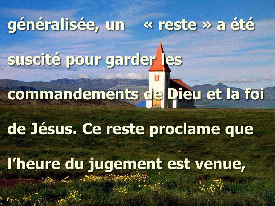 généralisée, un « reste » a été suscité pour garder les commandements de Dieu et la foi de Jésus.