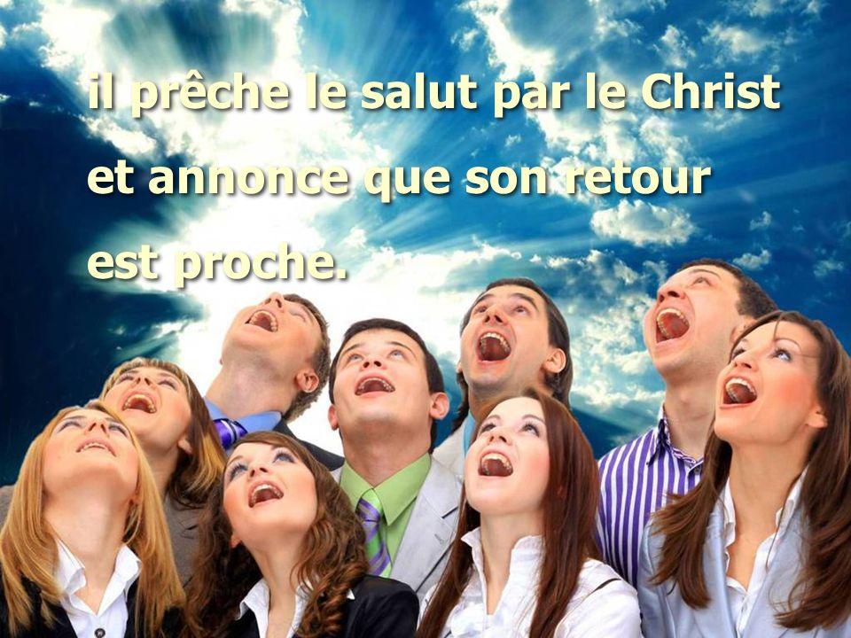 il prêche le salut par le Christ et annonce que son retour est proche.