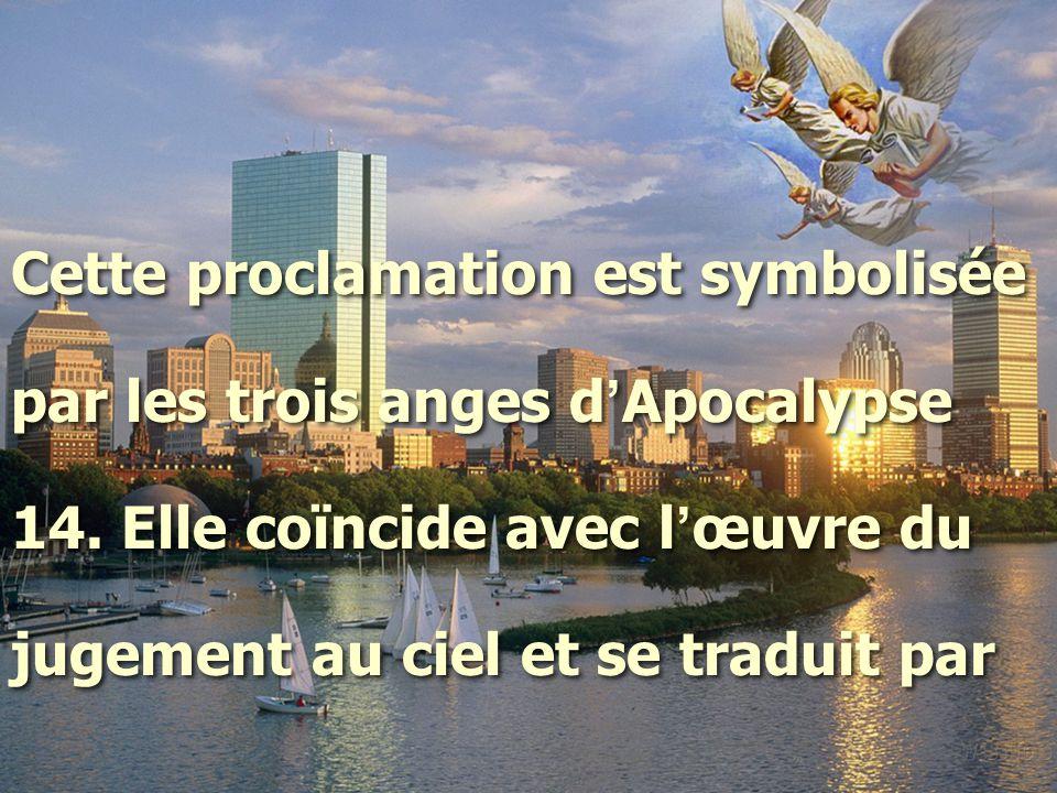 Cette proclamation est symbolisée par les trois anges d ' Apocalypse 14.