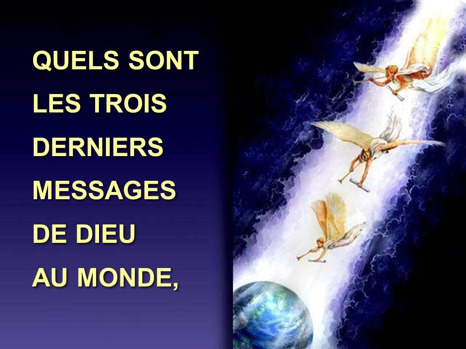 QUELS SONT LES TROIS DERNIERS MESSAGES DE DIEU AU MONDE, QUELS SONT LES TROIS DERNIERS MESSAGES DE DIEU AU MONDE,