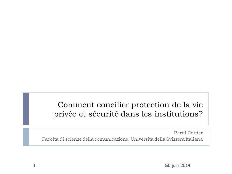 Comment concilier protection de la vie privée et sécurité dans les institutions? Bertil Cottier Facoltà di scienze della comunicazione, Università del