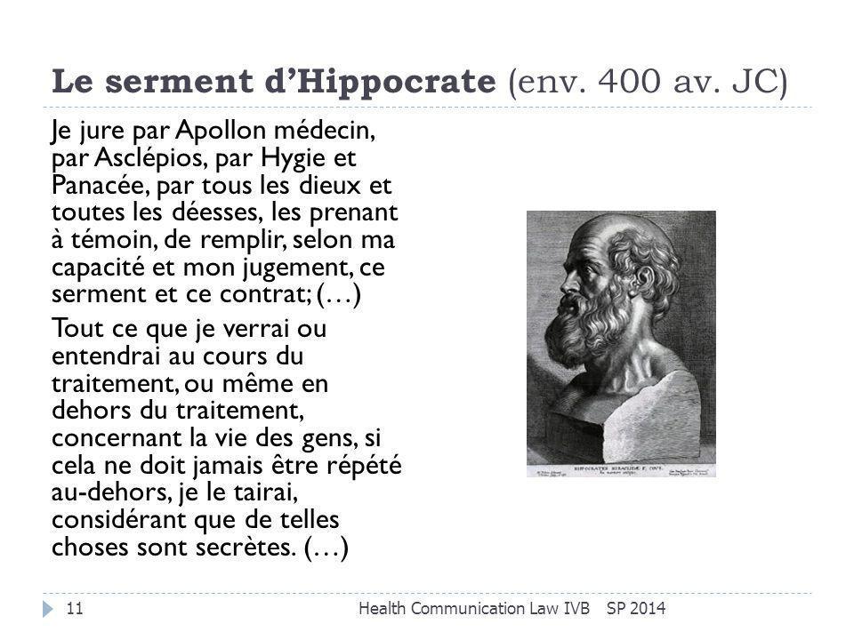 Le serment d'Hippocrate (env. 400 av. JC) SP 2014Health Communication Law IVB11 Je jure par Apollon médecin, par Asclépios, par Hygie et Panacée, par