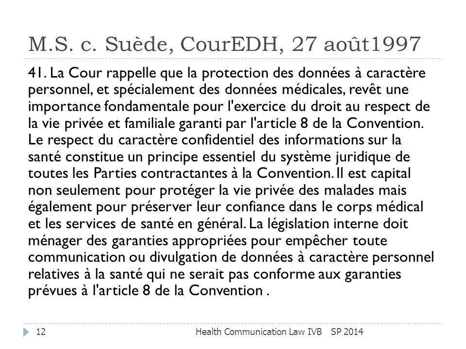 M.S. c. Suède, CourEDH, 27 août1997 SP 2014Health Communication Law IVB12 41. La Cour rappelle que la protection des données à caractère personnel, et