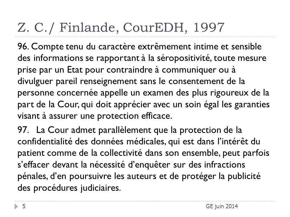 Z. C./ Finlande, CourEDH, 1997 GE juin 20145 96. Compte tenu du caractère extrêmement intime et sensible des informations se rapportant à la séroposit