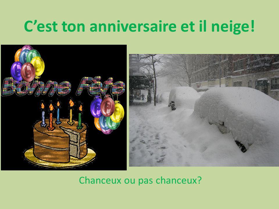 C'est ton anniversaire et il neige!