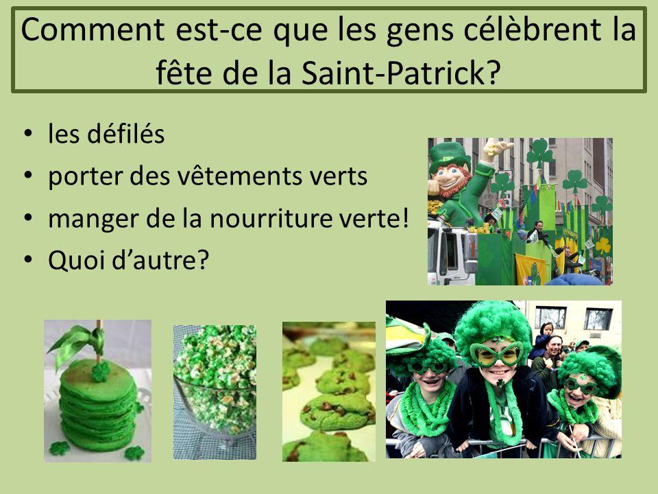 Comment est-ce que les gens célèbrent la fête de la Saint-Patrick? les défilés porter des vêtements verts manger de la nourriture verte! Quoi d'autre?