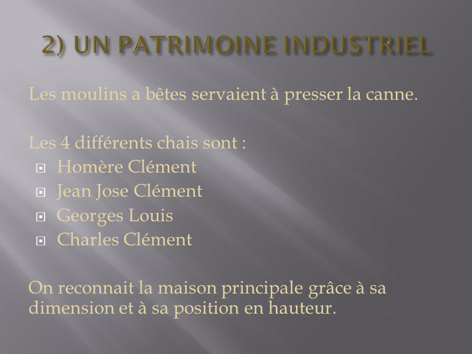 Les moulins a bêtes servaient à presser la canne. Les 4 différents chais sont :  Homère Clément  Jean Jose Clément  Georges Louis  Charles Clément