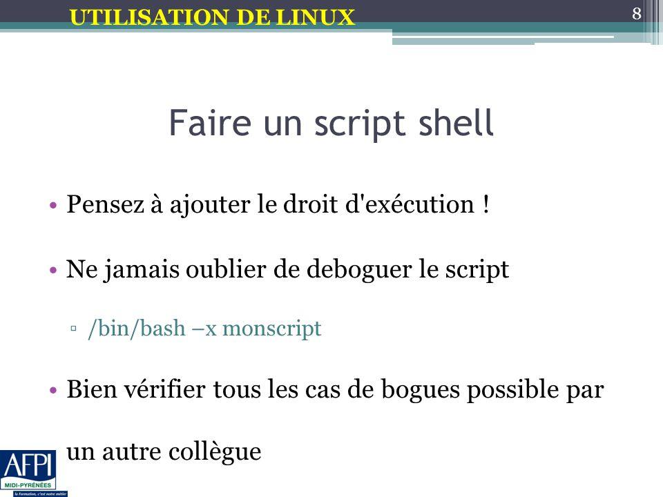 UTILISATION DE LINUX Exemples de script #!/bin/bash #-- script permettant de connaitre la liste des fichiers m'appartenant dans le repertoire #Nb : variable qui recupere le nombre de fichiers Nb=$(ls –l|grep –e ^-.{9} [0-9]+ $USER |wc –l) Echo $USER a $Nb fichiers dans le repertoire $PWD : ls –l|grep –e ^-.{9} [0-9]+ $USER Exit 1 9
