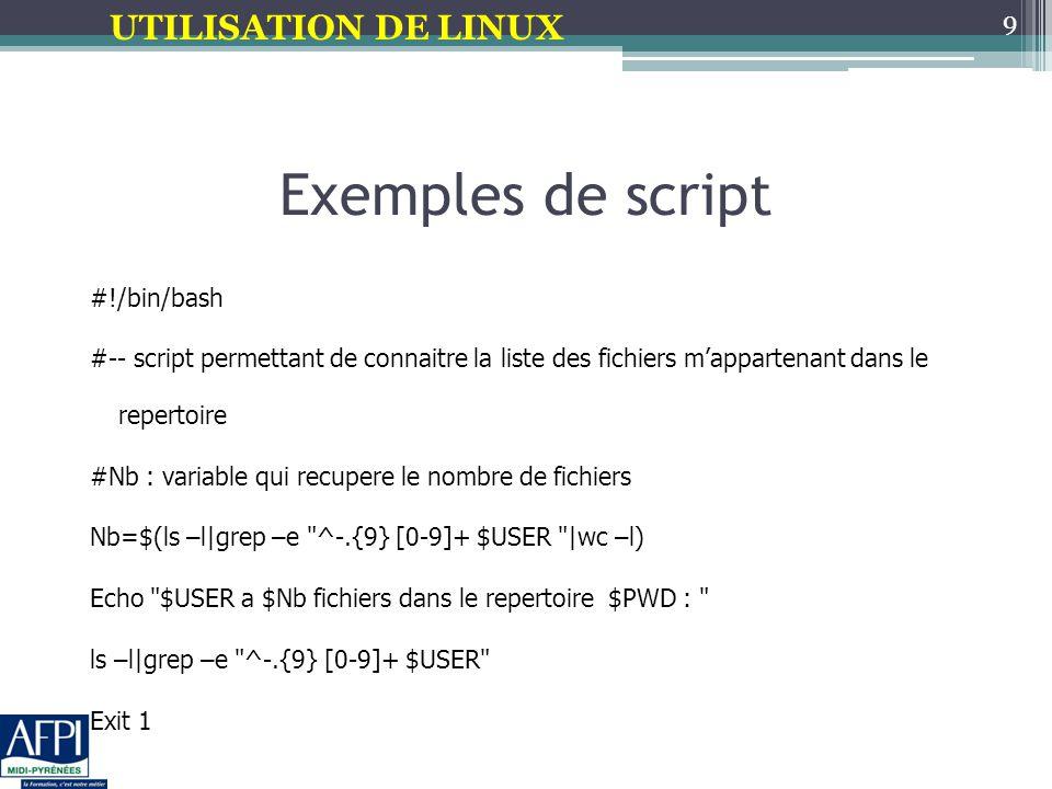 UTILISATION DE LINUX Les tests en Shell La commande IF permet de tester une variable Elle a deux réponse possible : Oui ou Non Exemple : 10 #!/bin/bash i=3 If [ $i -lt 3 ] then echo i < 3 else echo i >= 3 fi #!/bin/bash i=3 If [ $i -lt 3 ] then echo i < 3 else echo i >= 3 fi .