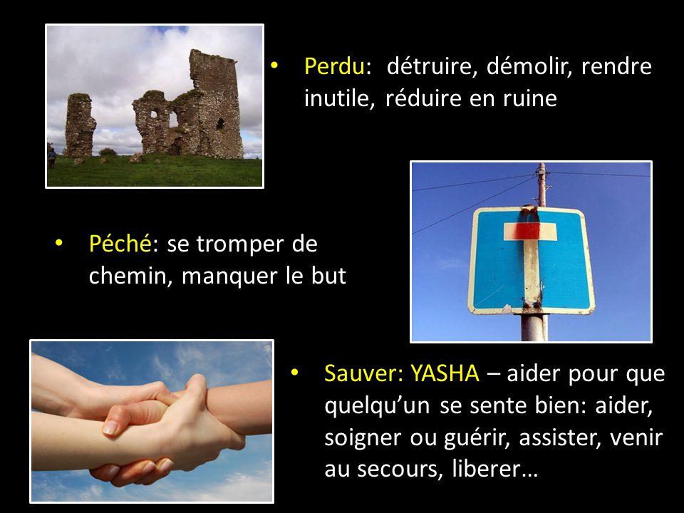 Sauver: YASHA – aider pour que quelqu'un se sente bien: aider, soigner ou guérir, assister, venir au secours, liberer… Perdu: détruire, démolir, rendr