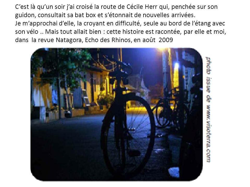 C'est là qu'un soir j'ai croisé la route de Cécile Herr qui, penchée sur son guidon, consultait sa bat box et s'étonnait de nouvelles arrivées. Je m'a