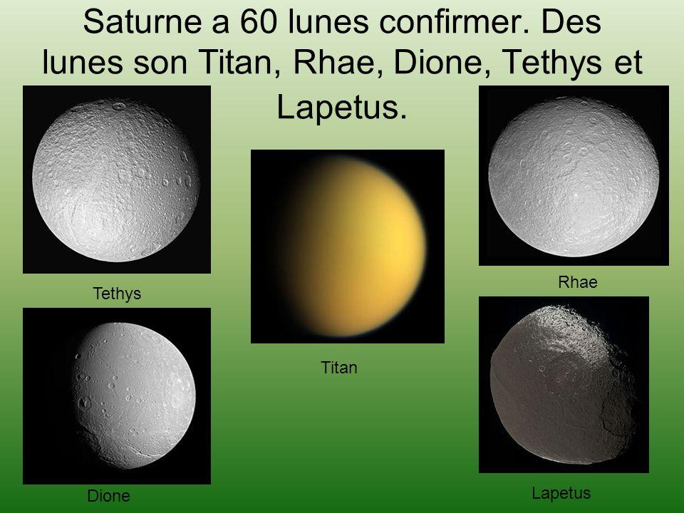 Saturne a 60 lunes confirmer. Des lunes son Titan, Rhae, Dione, Tethys et Lapetus. Tethys Dione Rhae Titan Lapetus