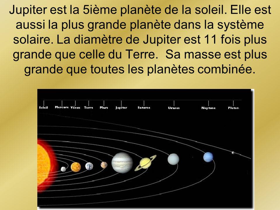 Jupiter est la 5ième planète de la soleil. Elle est aussi la plus grande planète dans la système solaire. La diamètre de Jupiter est 11 fois plus gran