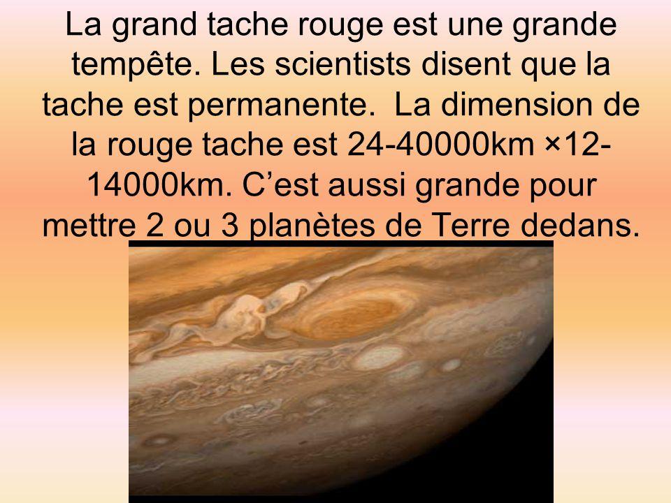 La grand tache rouge est une grande tempête. Les scientists disent que la tache est permanente. La dimension de la rouge tache est 24-40000km ×12- 140