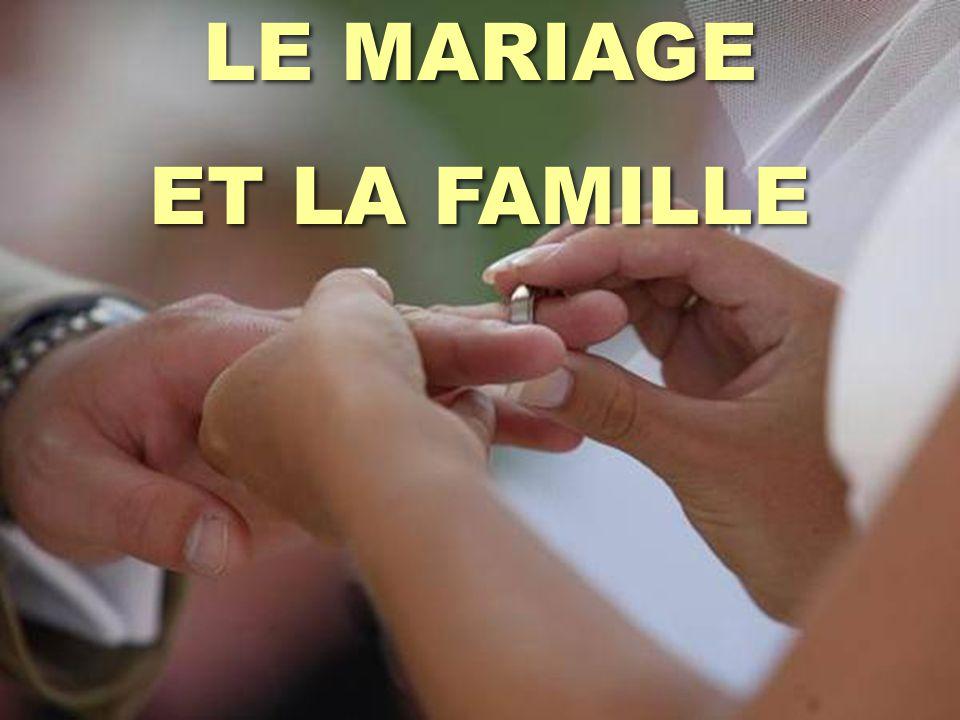 LE MARIAGE ET LA FAMILLE LE MARIAGE ET LA FAMILLE