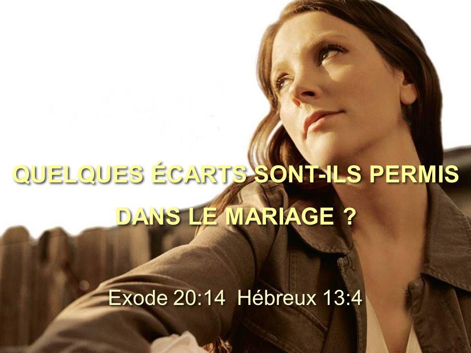 QUELQUES ÉCARTS SONT-ILS PERMIS DANS LE MARIAGE ? QUELQUES ÉCARTS SONT-ILS PERMIS DANS LE MARIAGE ? Exode 20:14 Hébreux 13:4