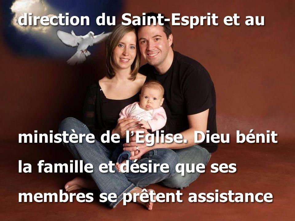 direction du Saint-Esprit et au ministère de l ' Eglise. Dieu bénit la famille et désire que ses membres se prêtent assistance direction du Saint-Espr
