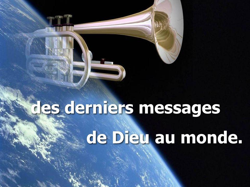 des derniers messages de Dieu au monde. des derniers messages de Dieu au monde.