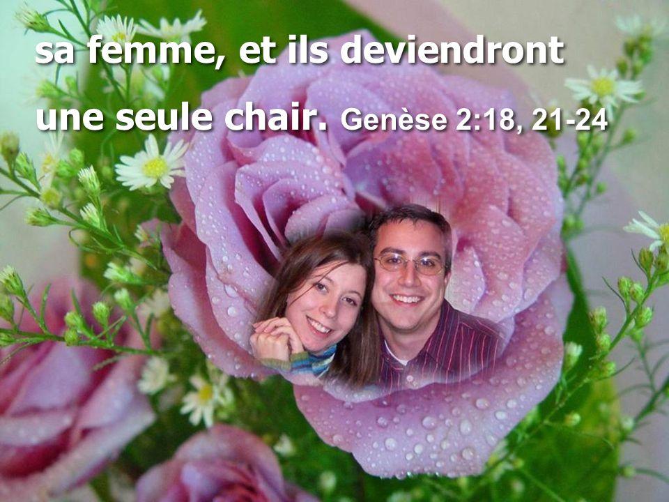 sa femme, et ils deviendront une seule chair. Genèse 2:18, 21-24 sa femme, et ils deviendront une seule chair. Genèse 2:18, 21-24