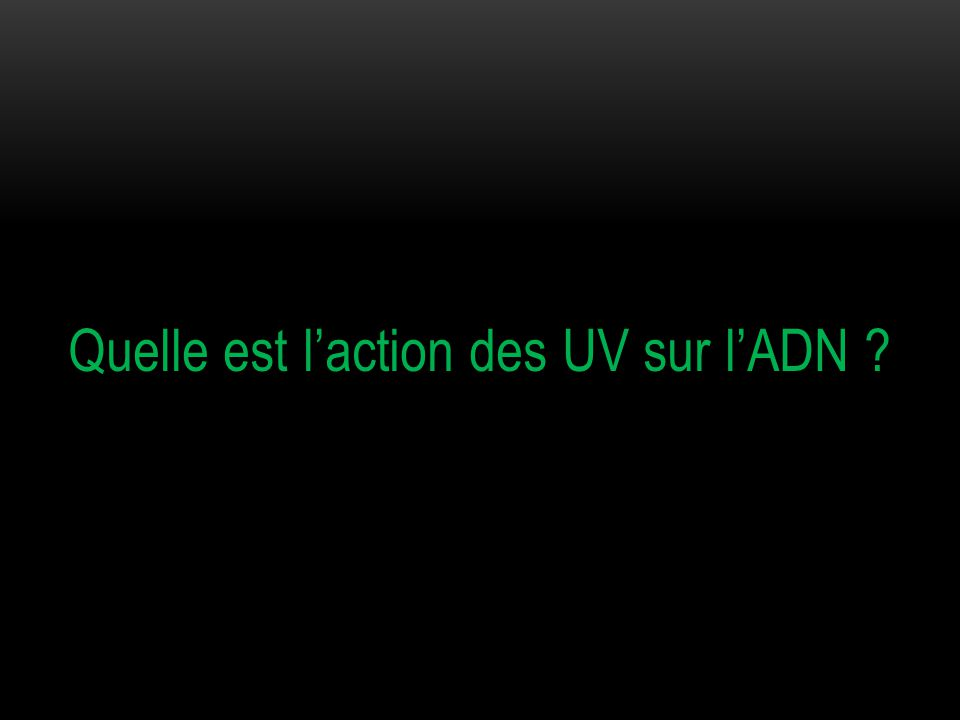 III / ACTION DES RAYONS UV SUR L'ADN Les rayonnements ultraviolets (UV) sont des rayonnements électromagnétiques dont la longueur d'onde est comprise entre 100 et 400 nm.