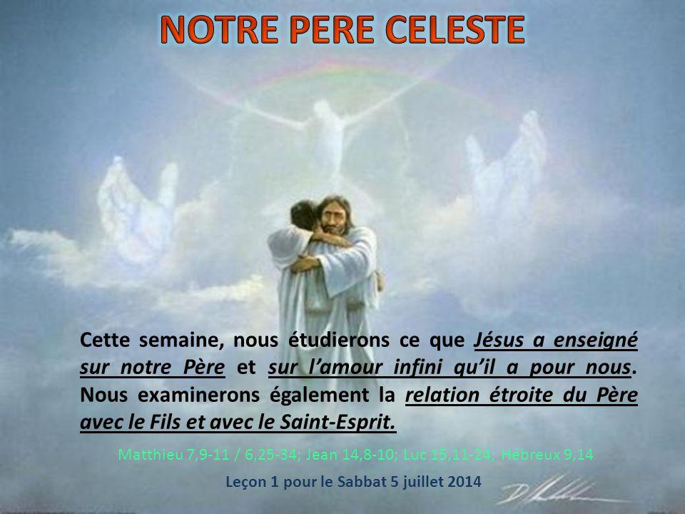 Leçon 1 pour le Sabbat 5 juillet 2014 Cette semaine, nous étudierons ce que Jésus a enseigné sur notre Père et sur l'amour infini qu'il a pour nous.