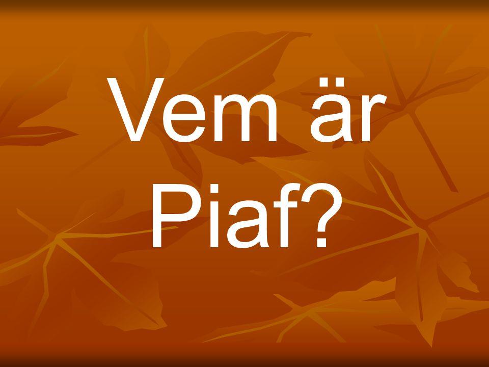 Vem är Piaf?