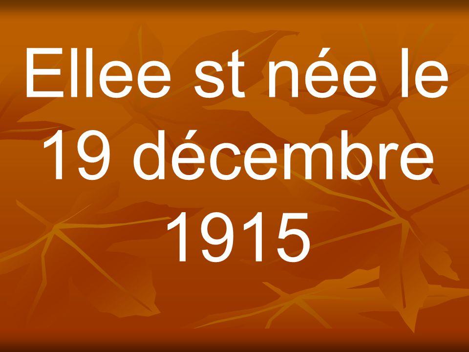 Ellee st née le 19 décembre 1915