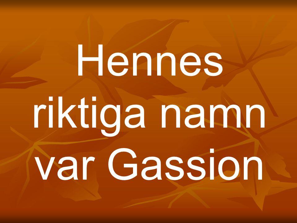 Hennes riktiga namn var Gassion