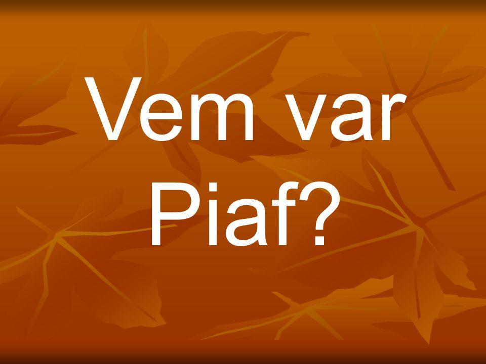 Vem var Piaf?