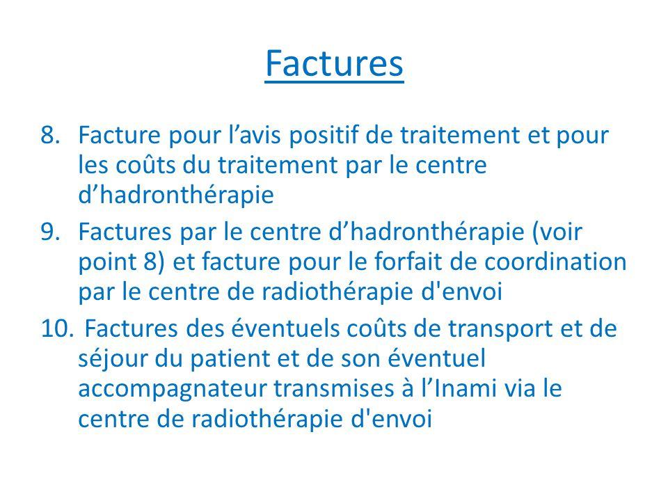 Factures 8.Facture pour l'avis positif de traitement et pour les coûts du traitement par le centre d'hadronthérapie 9.Factures par le centre d'hadronthérapie (voir point 8) et facture pour le forfait de coordination par le centre de radiothérapie d envoi 10.