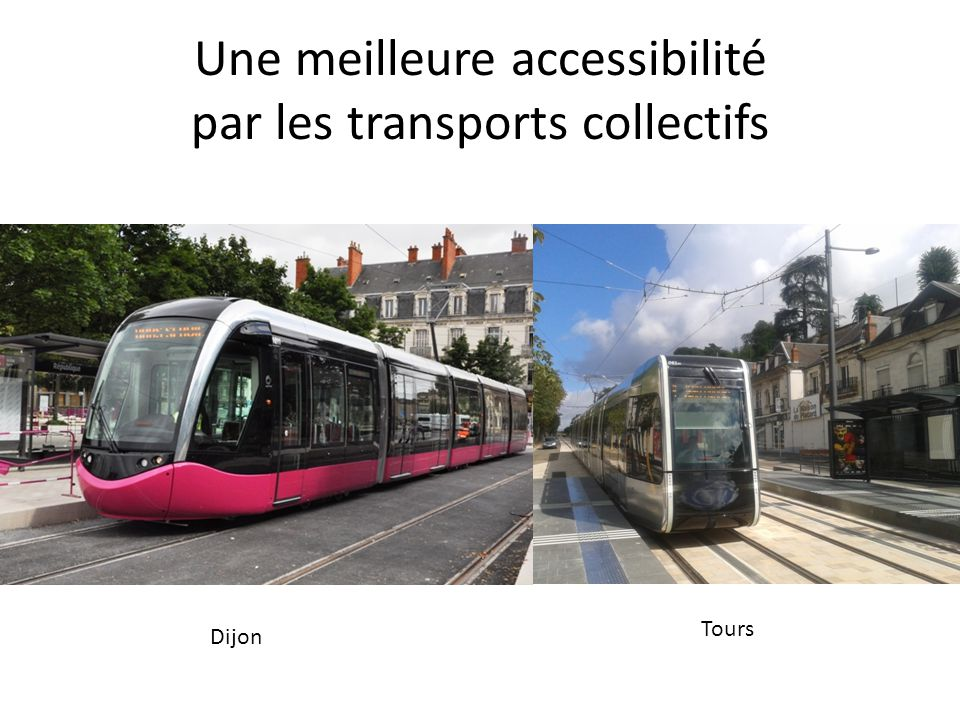 Une meilleure accessibilité par les transports collectifs Dijon Tours