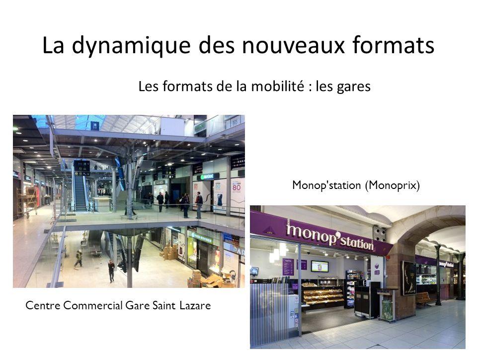 La dynamique des nouveaux formats Centre Commercial Gare Saint Lazare Monop'station (Monoprix) Les formats de la mobilité : les gares