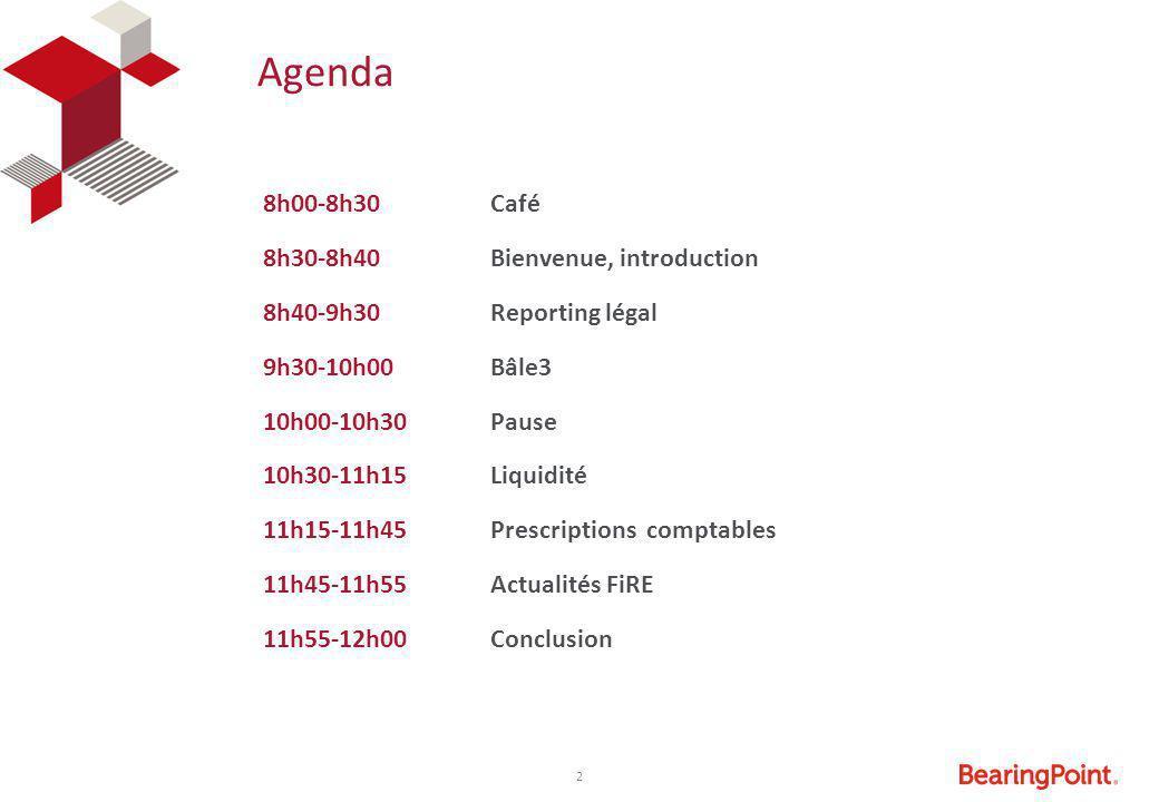 2 Agenda 8h00-8h30Café 8h30-8h40Bienvenue, introduction 8h40-9h30Reporting légal 9h30-10h00Bâle3 10h00-10h30Pause 10h30-11h15Liquidité 11h15-11h45Pres
