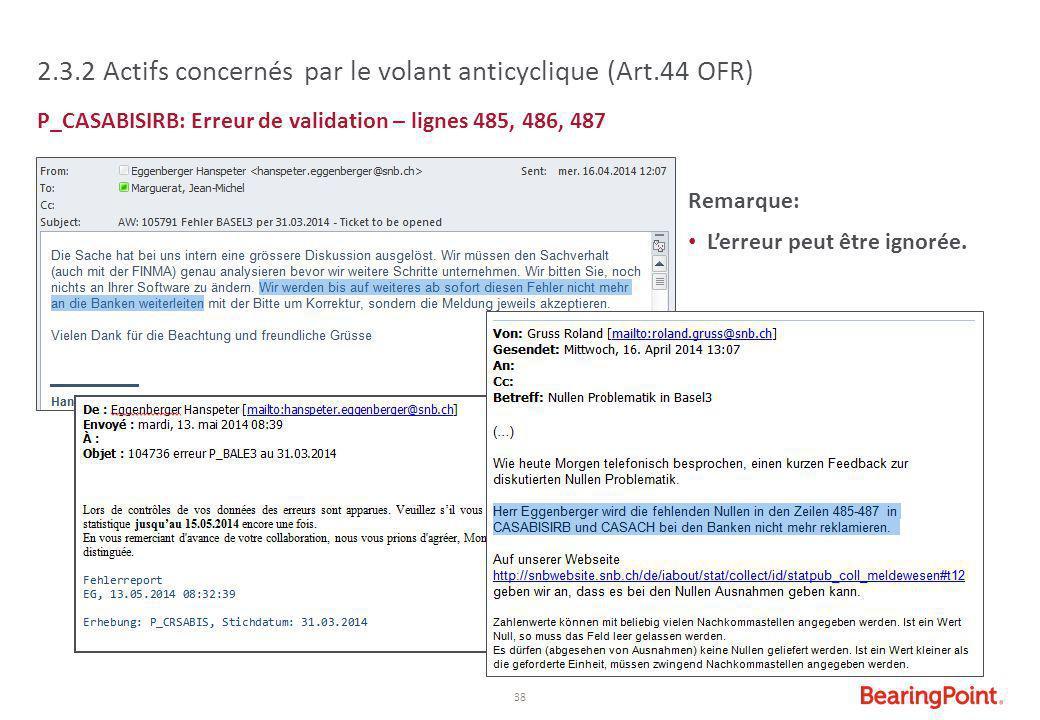 38 2.3.2 Actifs concernés par le volant anticyclique (Art.44 OFR) P_CASABISIRB: Erreur de validation – lignes 485, 486, 487 Remarque: L'erreur peut êt