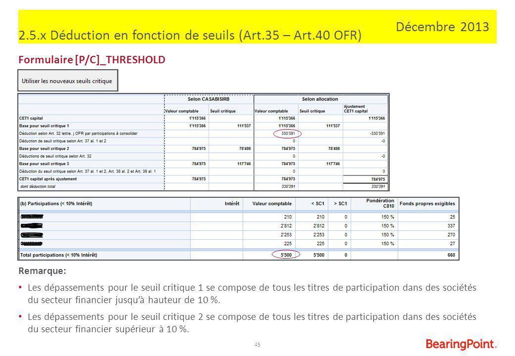45 2.5.x Déduction en fonction de seuils (Art.35 – Art.40 OFR) Formulaire [P/C]_THRESHOLD Remarque: Les dépassements pour le seuil critique 1 se compo