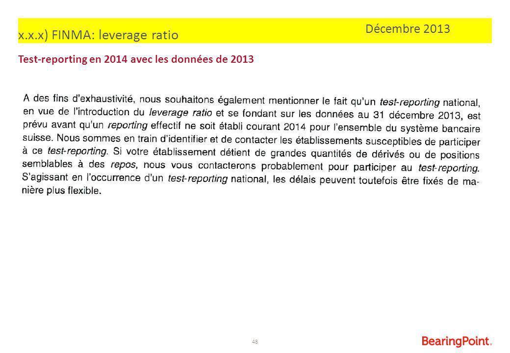 48 Test-reporting en 2014 avec les données de 2013 x.x.x) FINMA: leverage ratio Décembre 2013