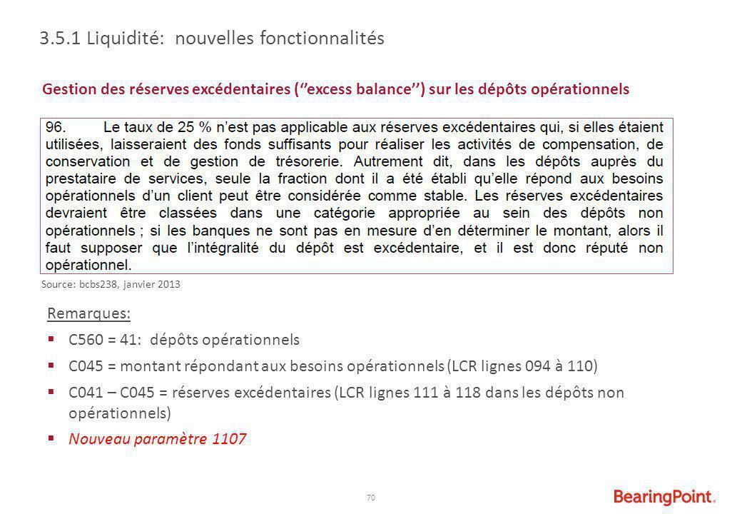 70 Gestion des réserves excédentaires (''excess balance'') sur les dépôts opérationnels Remarques:  C560 = 41: dépôts opérationnels  C045 = montant