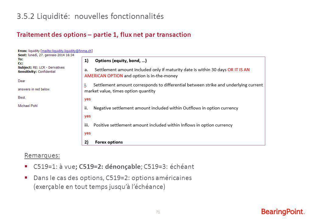 71 Traitement des options – partie 1, flux net par transaction 3.5.2 Liquidité: nouvelles fonctionnalités … Remarques:  C519=1: à vue; C519=2: dénonç
