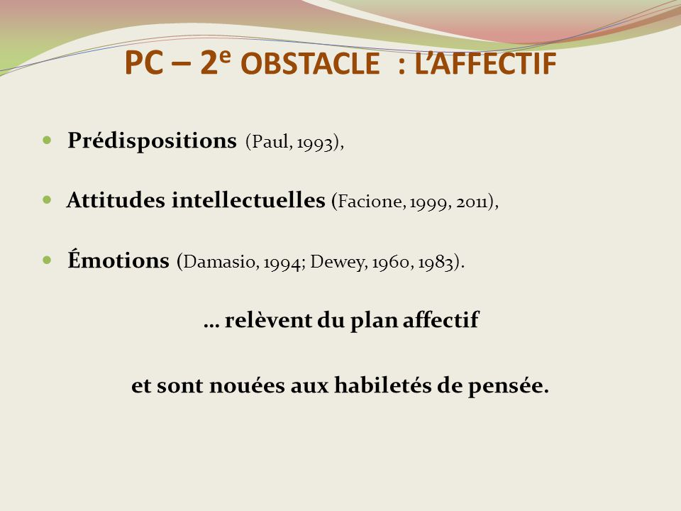 PC – 2 e OBSTACLE : L'AFFECTIF Prédispositions (Paul, 1993), Attitudes intellectuelles (Facione, 1999, 2011), Émotions (Damasio, 1994; Dewey, 1960, 1983).