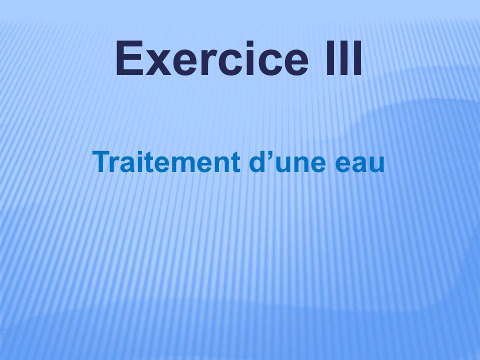 Exercice III Traitement d'une eau