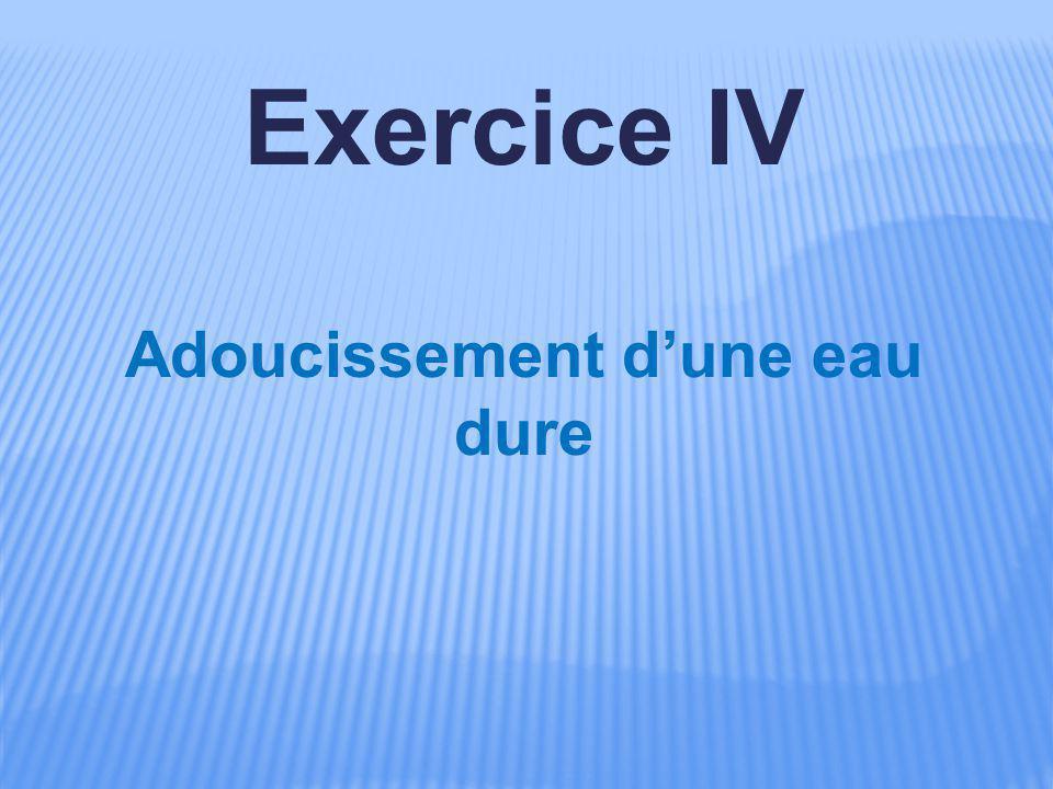 Exercice IV Adoucissement d'une eau dure