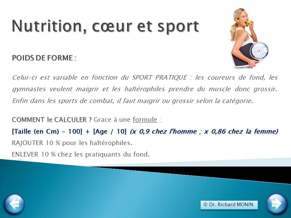 POIDS DE FORME : Celui-ci est variable en fonction du SPORT PRATIQUE : les coureurs de fond, les gymnastes veulent maigrir et les haltérophiles prendr