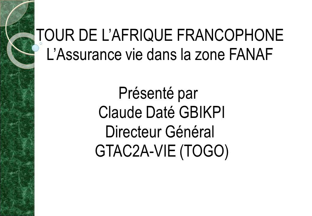 TOUR DE L'AFRIQUE FRANCOPHONE L'Assurance vie dans la zone FANAF Présenté par Claude Daté GBIKPI Directeur Général GTAC2A-VIE (TOGO)