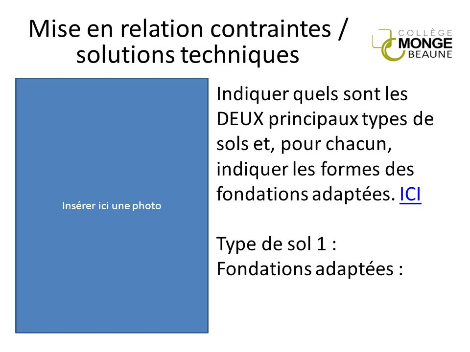 Mise en relation contraintes / solutions techniques Indiquer quels sont les DEUX principaux types de sols et, pour chacun, indiquer les formes des fon