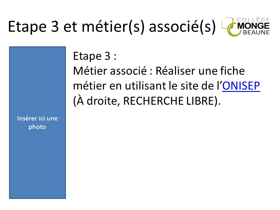 Etape 3 et métier(s) associé(s) Etape 3 : Métier associé : Réaliser une fiche métier en utilisant le site de l'ONISEPONISEP (À droite, RECHERCHE LIBRE