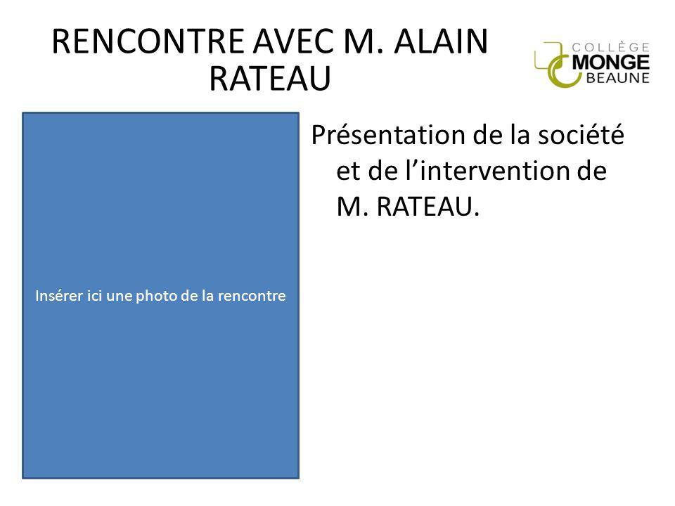 Présentation de la société et de l'intervention de M. RATEAU. RENCONTRE AVEC M. ALAIN RATEAU Insérer ici une photo de la rencontre