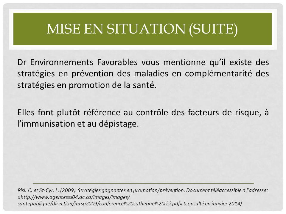 MISE EN SITUATION (SUITE) Dr Environnements Favorables vous mentionne qu'il existe des stratégies en prévention des maladies en complémentarité des st