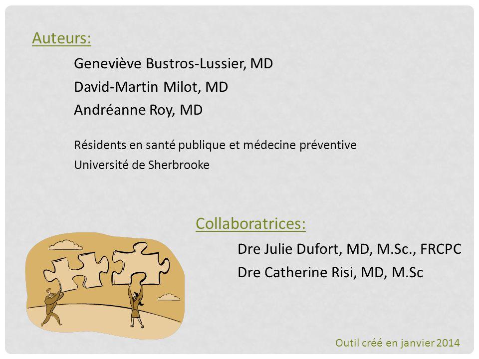 Auteurs: Geneviève Bustros-Lussier, MD David-Martin Milot, MD Andréanne Roy, MD Résidents en santé publique et médecine préventive Université de Sherb