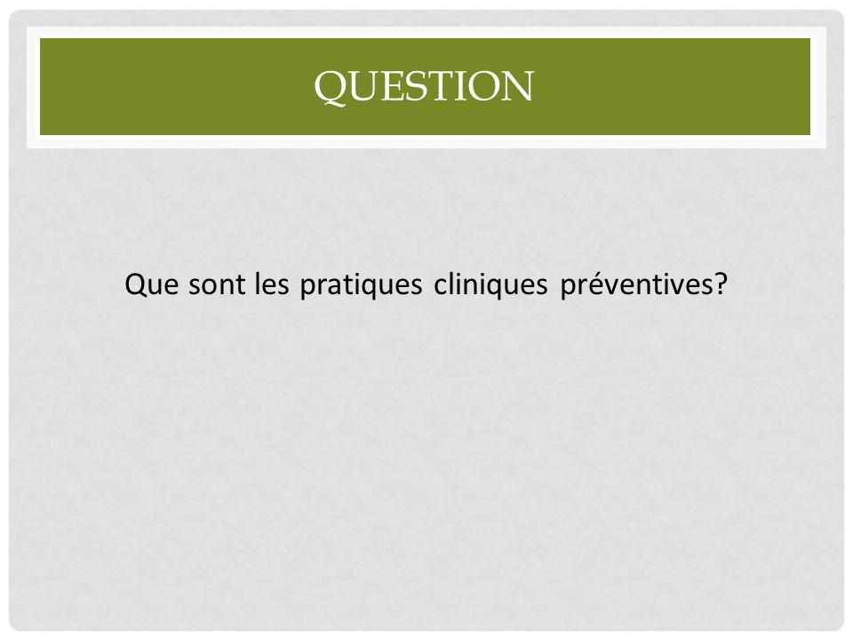 QUESTION Que sont les pratiques cliniques préventives?